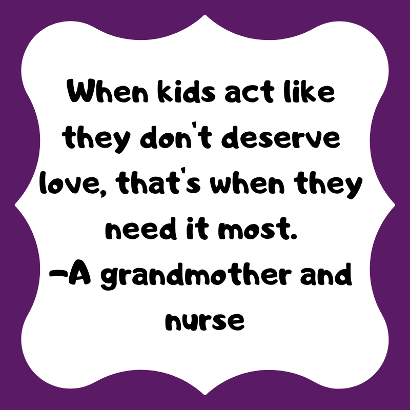 When kids act like they don't deserve love, that's when they need it most. From Alison Escalante MD