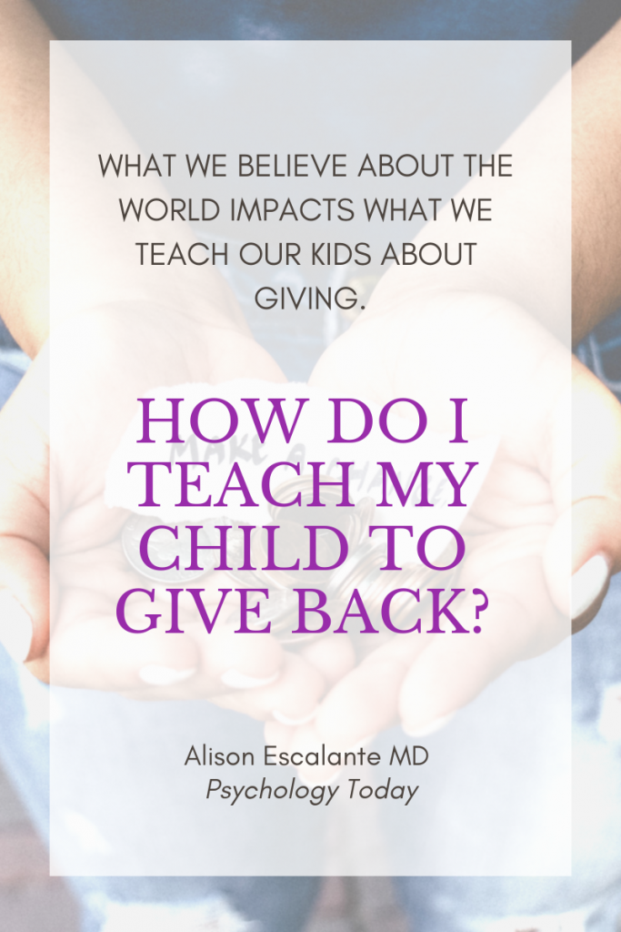 How Do I Teach My Child to Give Back? 5 Things to Do. Alison Escalante MD. #generosity #goodparentingtips #effectiveparenting #education