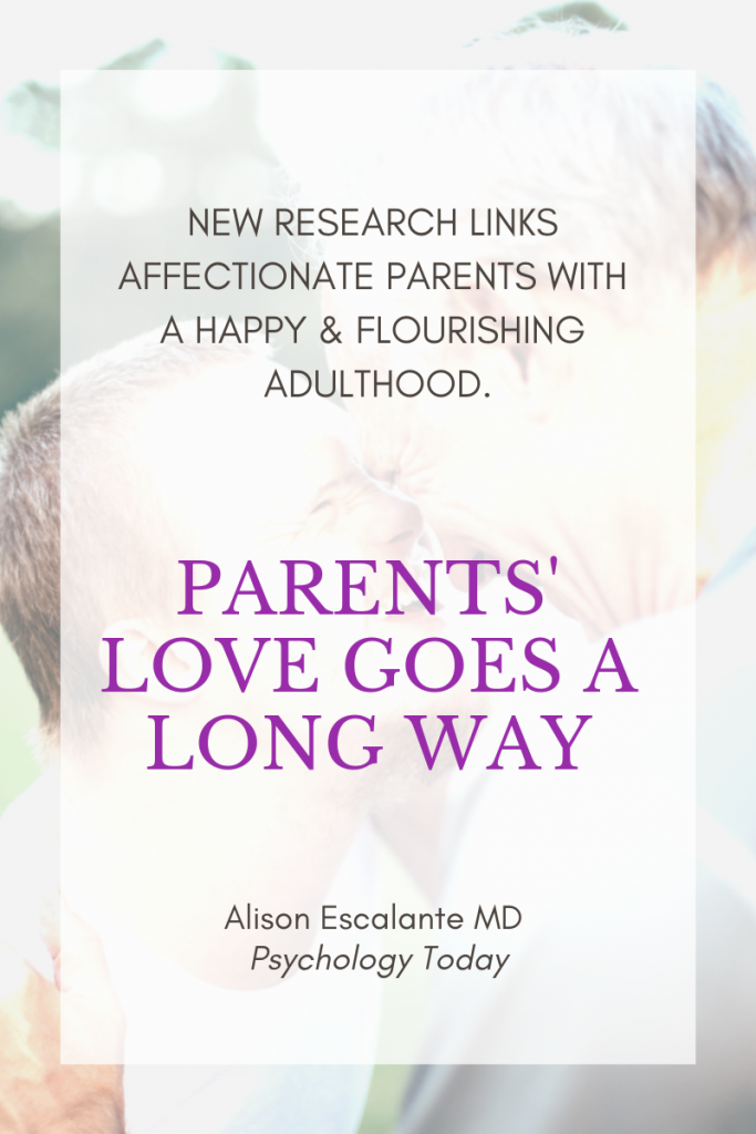 Parents' Love Goes a Long Way. Alison Escalante MD for Psychology Today. #happiness #parenting #love #childdevelopment