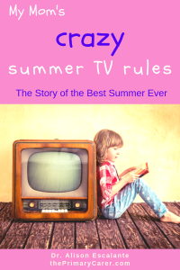 My Mom's Crazy Summer TV Rules. The Story of the Best Summer Ever. Alison Escalante MD. #summertvrules #screentimelimits #summer #parentingtips
