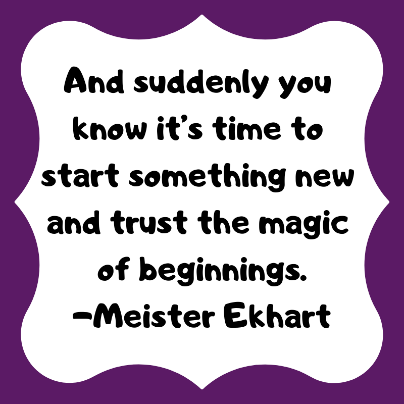 And suddenly you know it's time to start something new and trust the magic of beginnings. -Meister Ekhart. From Alison Escalante MD #soinspired #magic