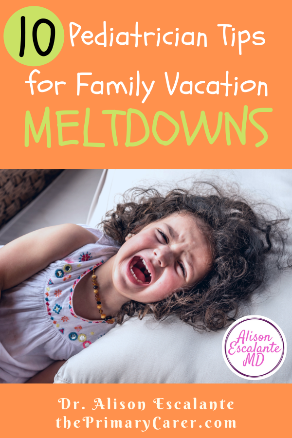 10 Tips from a Pediatrician to Stop Meltdowns on Family Vacation. Meltdowns and tantrums in children make any family trip stressful, but simple parenting hacks can help. #parentingtips #travel #travelwithkids #meltdowns