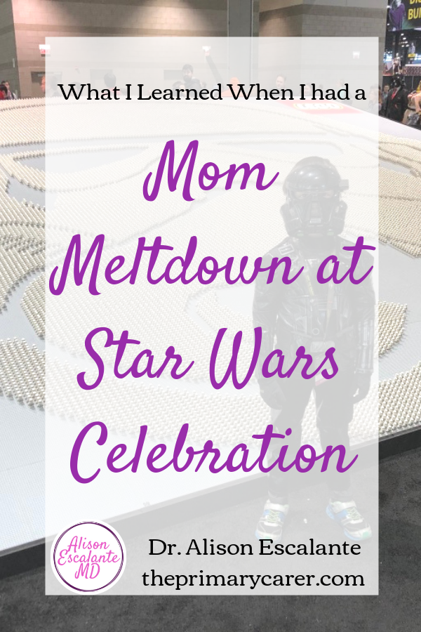 I had a Mom Meltdown at the Star Wars Celebration: here's what I learned. #mommeltdown #mommeltdownfunny #mommeltdownmothers #parentingtips #effectiveparenting