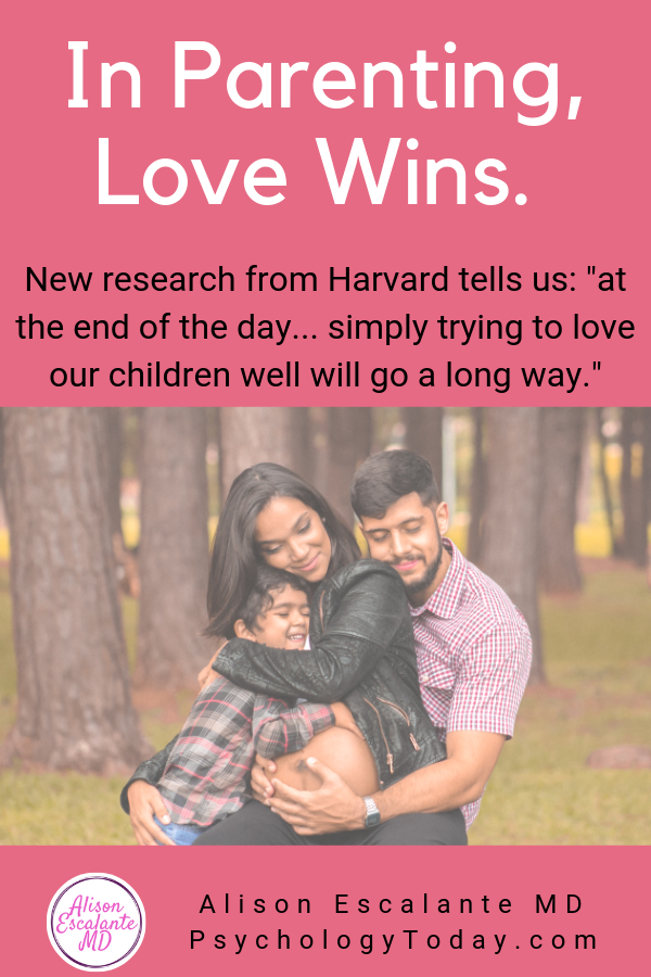 New research finds that parents' love matters more than how they parent. Alison Escalante MD #parentingtips #parentingstyles #childdevelopment #familylove