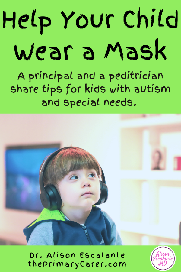 Kids with special needs or autism can have a hard time wearing masks. These 11 tips can help your child get used to their mask so they can keep it on at school this year. A principal and a pediatrician share their tips with you. #coronavirus #autism #specialneeds #parentingtips